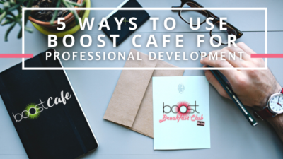 5 Ways to Use BOOST Cafe for Professional Development